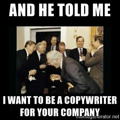 rich-men-laughing-and-he-told-me-i-want-to-be-a-copywriter-for-your-company
